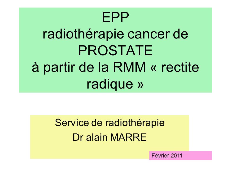 EPP radiothérapie cancer de PROSTATE à partir de la RMM « rectite radique » Service de radiothérapie Dr alain MARRE Février 2011