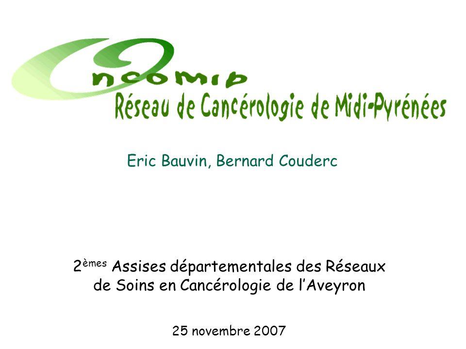 2 èmes Assises départementales des Réseaux de Soins en Cancérologie de lAveyron 25 novembre 2007 Eric Bauvin, Bernard Couderc