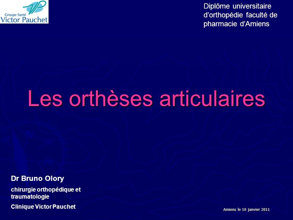 Les orthèses articulaires Diplôme universitaire dorthopédie faculté de pharmacie dAmiens Dr Bruno Olory chirurgie orthopédique et traumatologie Cliniq