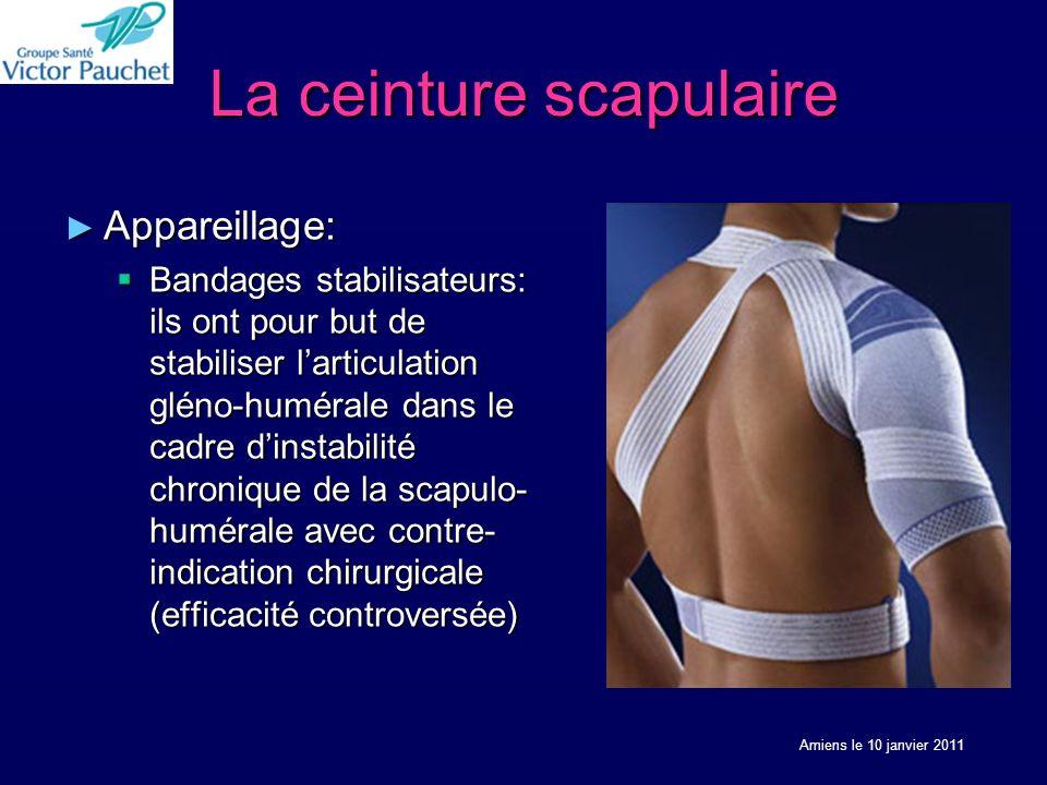 La ceinture scapulaire Appareillage: Appareillage: Bandages stabilisateurs: ils ont pour but de stabiliser larticulation gléno-humérale dans le cadre