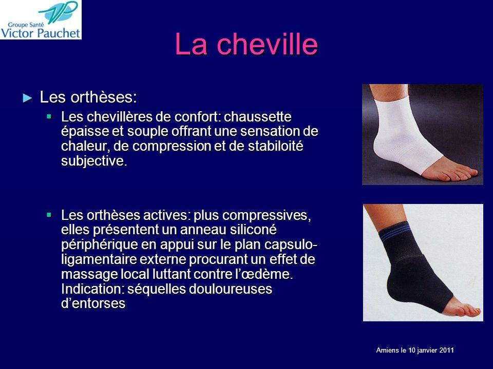 La cheville Les orthèses: Les orthèses: Les chevillères de confort: chaussette épaisse et souple offrant une sensation de chaleur, de compression et de stabiloité subjective.