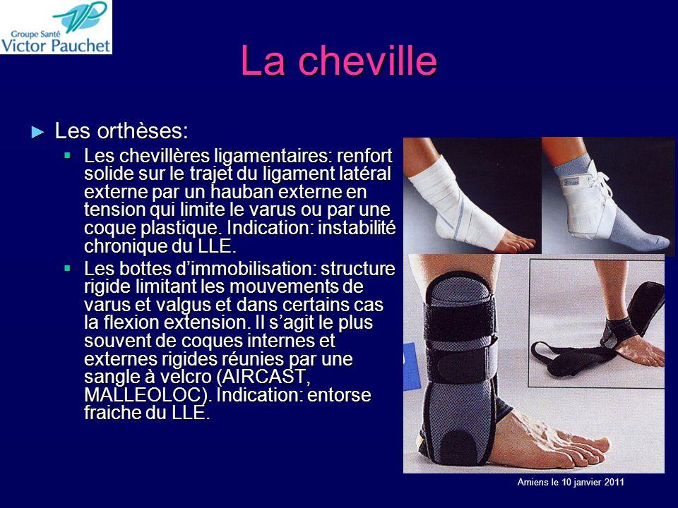 La cheville Les orthèses: Les orthèses: Les chevillères ligamentaires: renfort solide sur le trajet du ligament latéral externe par un hauban externe en tension qui limite le varus ou par une coque plastique.