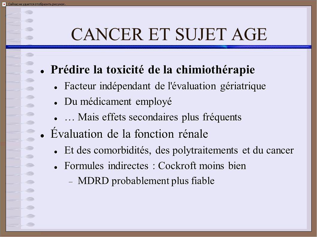 CANCER ET SUJET AGE Prédire la toxicité de la chimiothérapie Prédire la toxicité de la chimiothérapie Facteur indépendant de l'évaluation gériatrique