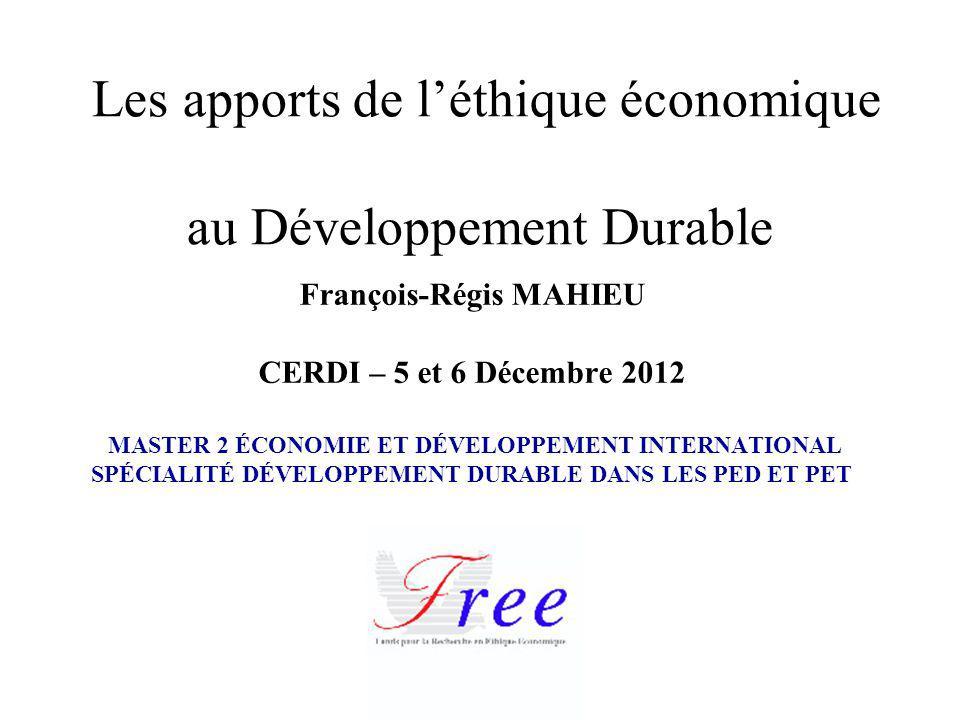 Les apports de léthique économique au Développement Durable François-Régis MAHIEU CERDI – 5 et 6 Décembre 2012 MASTER 2 ÉCONOMIE ET DÉVELOPPEMENT INTE
