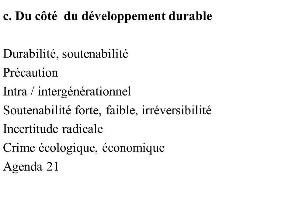 c. Du côté du développement durable Durabilité, soutenabilité Précaution Intra / intergénérationnel Soutenabilité forte, faible, irréversibilité Incer