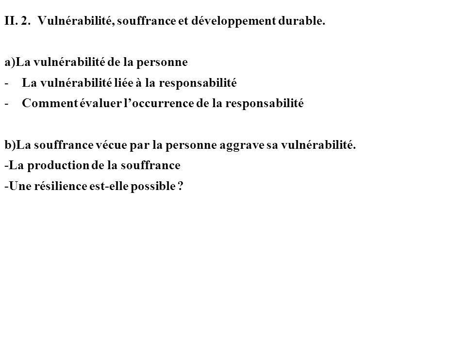 II. 2. Vulnérabilité, souffrance et développement durable. a)La vulnérabilité de la personne -La vulnérabilité liée à la responsabilité -Comment évalu