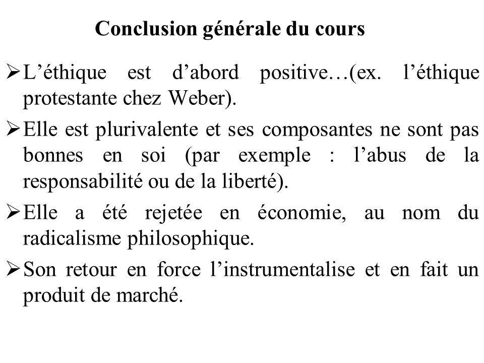 Conclusion générale du cours Léthique est dabord positive…(ex. léthique protestante chez Weber). Elle est plurivalente et ses composantes ne sont pas
