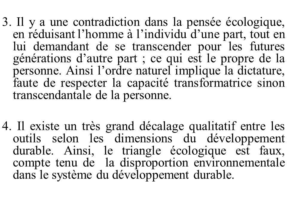 3. Il y a une contradiction dans la pensée écologique, en réduisant lhomme à lindividu dune part, tout en lui demandant de se transcender pour les fut