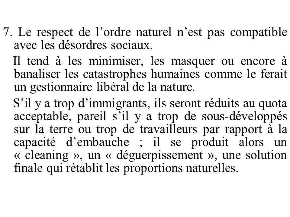 7. Le respect de lordre naturel nest pas compatible avec les désordres sociaux. Il tend à les minimiser, les masquer ou encore à banaliser les catastr