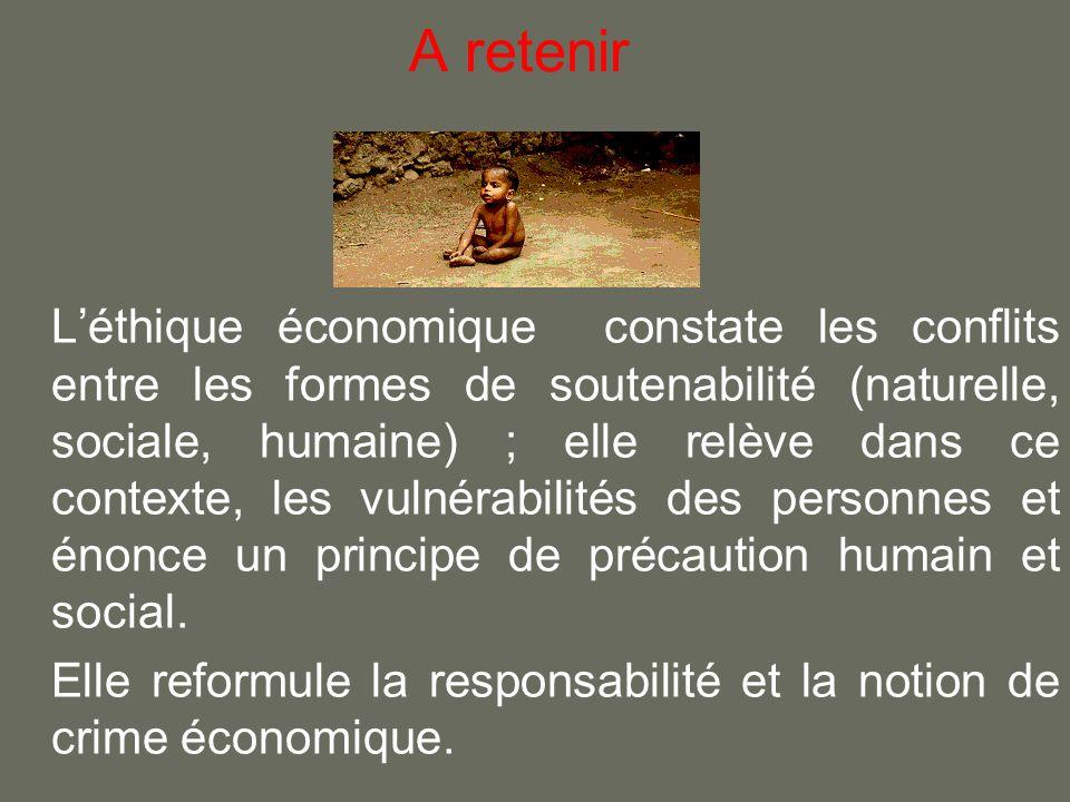 A retenir Léthique économique constate les conflits entre les formes de soutenabilité (naturelle, sociale, humaine) ; elle relève dans ce contexte, les vulnérabilités des personnes et énonce un principe de précaution humain et social.