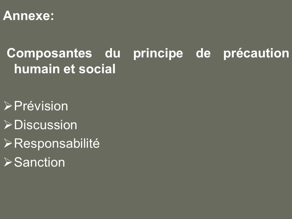 Annexe: Composantes du principe de précaution humain et social Prévision Discussion Responsabilité Sanction