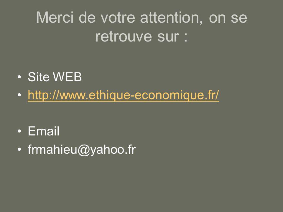Merci de votre attention, on se retrouve sur : Site WEB http://www.ethique-economique.fr/ Email frmahieu@yahoo.fr