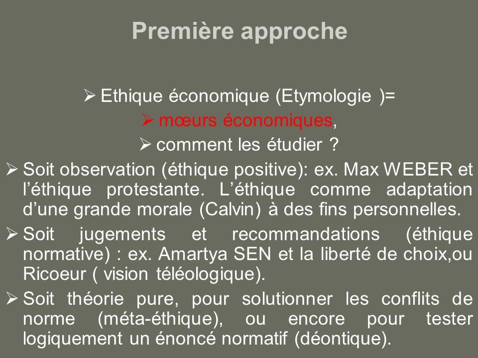 Première approche Ethique économique (Etymologie )= mœurs économiques, comment les étudier .