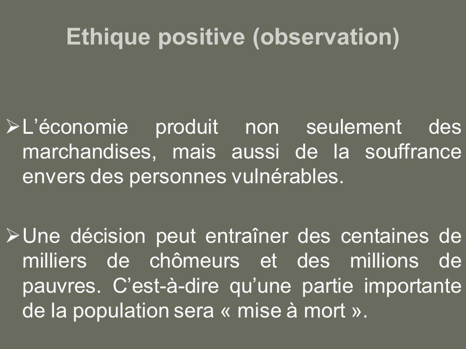 Ethique positive (observation) Léconomie produit non seulement des marchandises, mais aussi de la souffrance envers des personnes vulnérables.