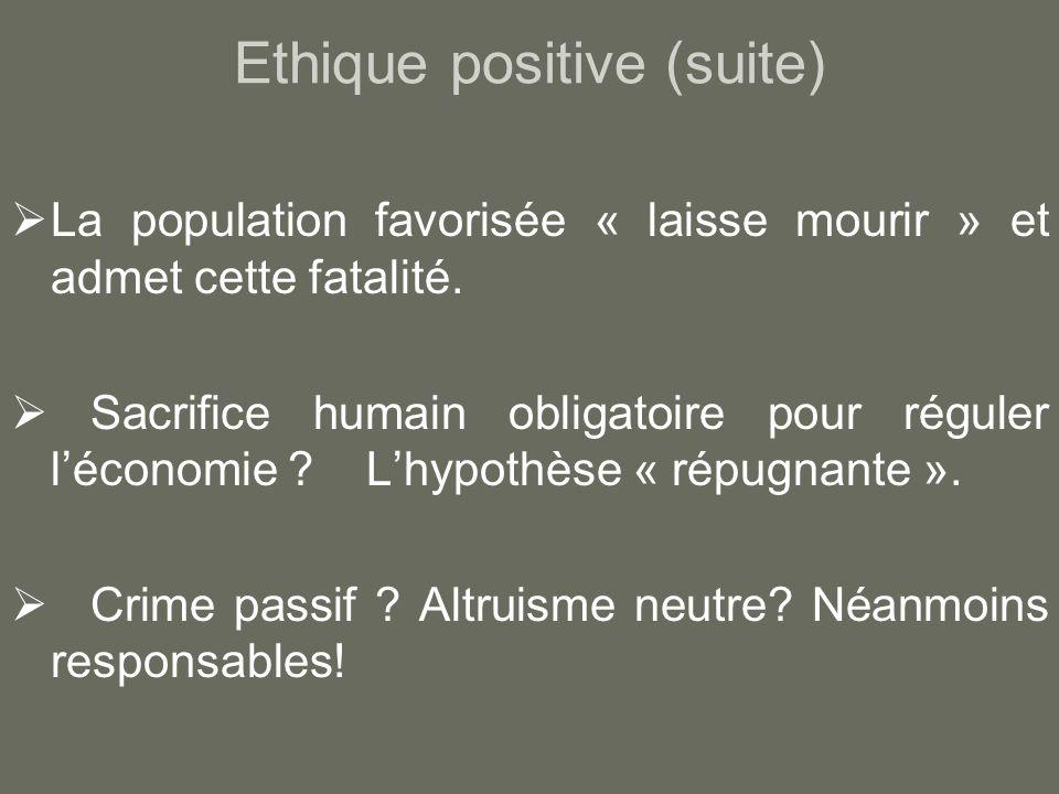 Ethique positive (suite) La population favorisée « laisse mourir » et admet cette fatalité.
