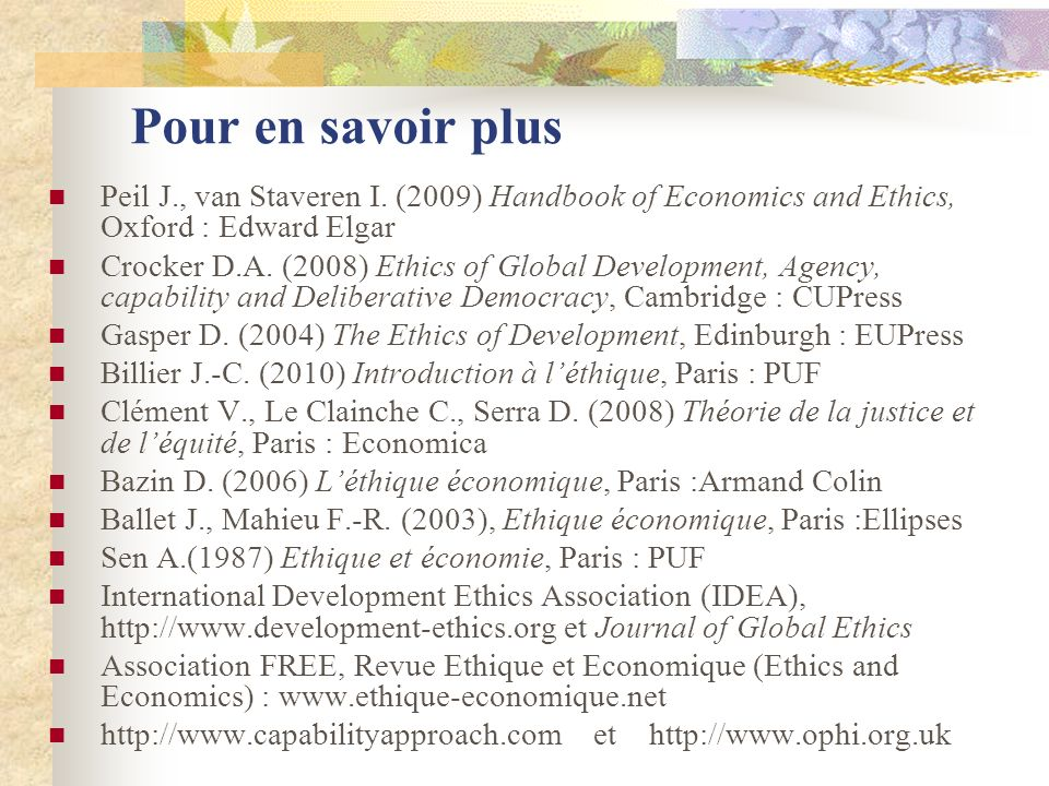 Pour en savoir plus Peil J., van Staveren I. (2009) Handbook of Economics and Ethics, Oxford : Edward Elgar Crocker D.A. (2008) Ethics of Global Devel