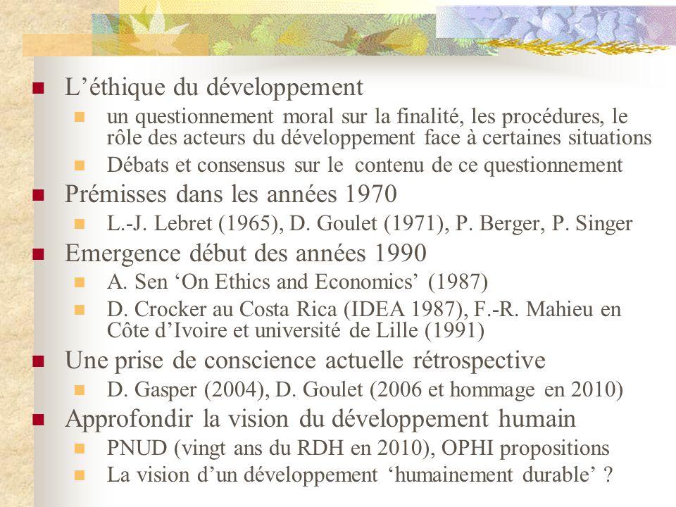 Léthique du développement un questionnement moral sur la finalité, les procédures, le rôle des acteurs du développement face à certaines situations Débats et consensus sur le contenu de ce questionnement Prémisses dans les années 1970 L.-J.