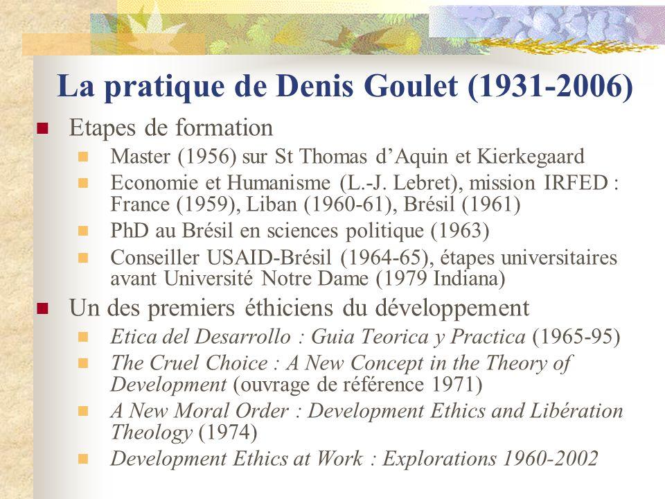 La pratique de Denis Goulet (1931-2006) Etapes de formation Master (1956) sur St Thomas dAquin et Kierkegaard Economie et Humanisme (L.-J.