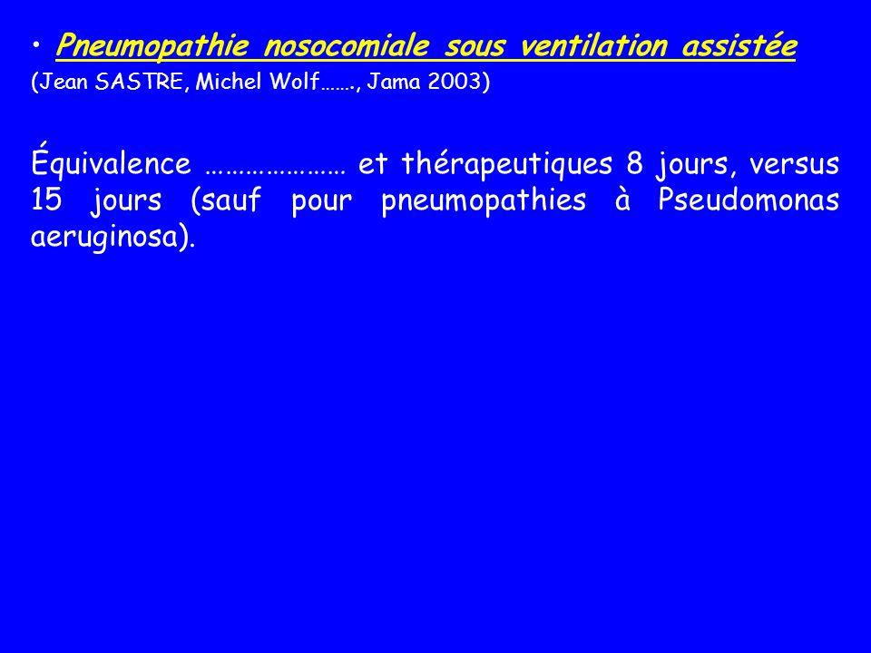 Pneumopathie nosocomiale sous ventilation assistée (Jean SASTRE, Michel Wolf……., Jama 2003) Équivalence ………………… et thérapeutiques 8 jours, versus 15 j