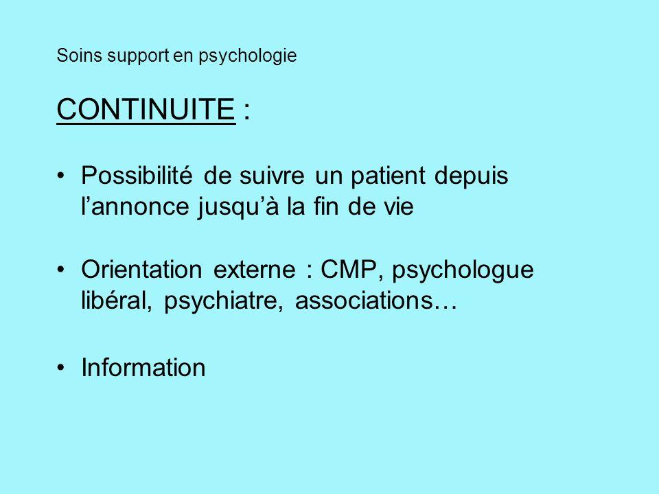 Soins support en psychologie CONTINUITE : Possibilité de suivre un patient depuis lannonce jusquà la fin de vie Orientation externe : CMP, psychologue