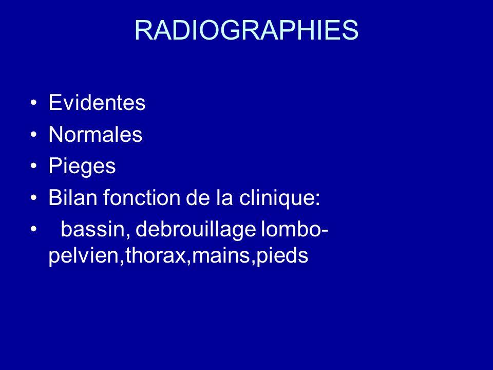 RADIOGRAPHIES Evidentes Normales Pieges Bilan fonction de la clinique: bassin, debrouillage lombo- pelvien,thorax,mains,pieds