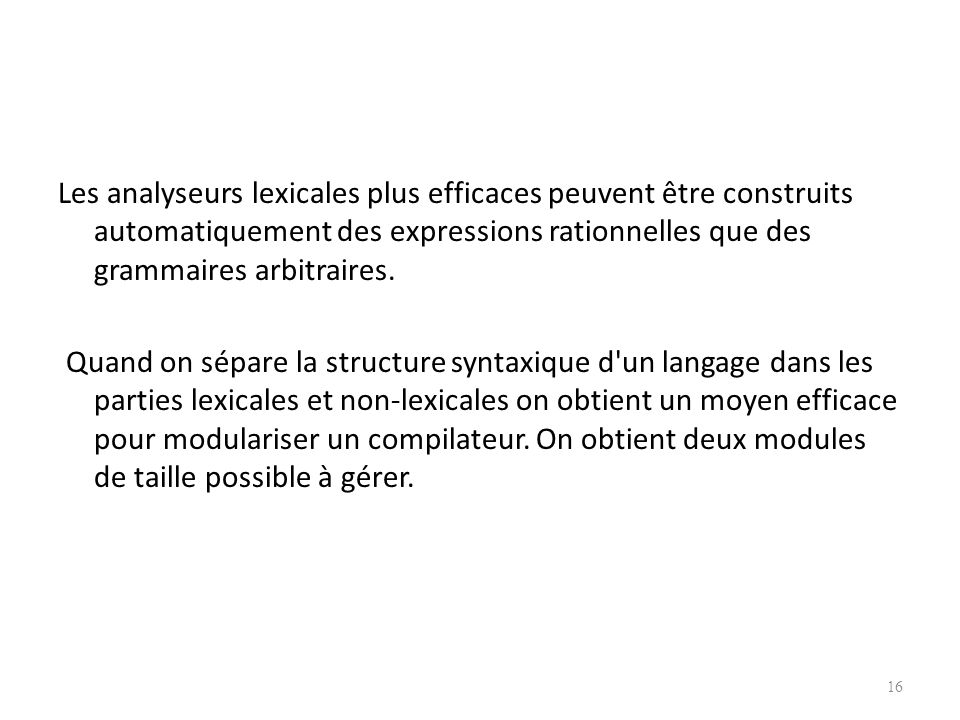 Pourquoi utiliser les expressions rationnelles pour définir le syntaxe lexicale d'un langage ? Les règles lexicales sont souvent très simples, et alor