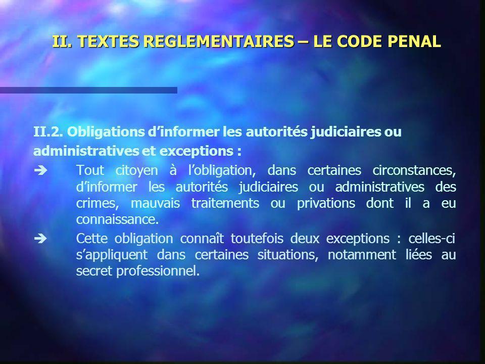II. TEXTES REGLEMENTAIRES – LE CODE PENAL II.2. Obligations dinformer les autorités judiciaires ou administratives et exceptions : Tout citoyen à lobl