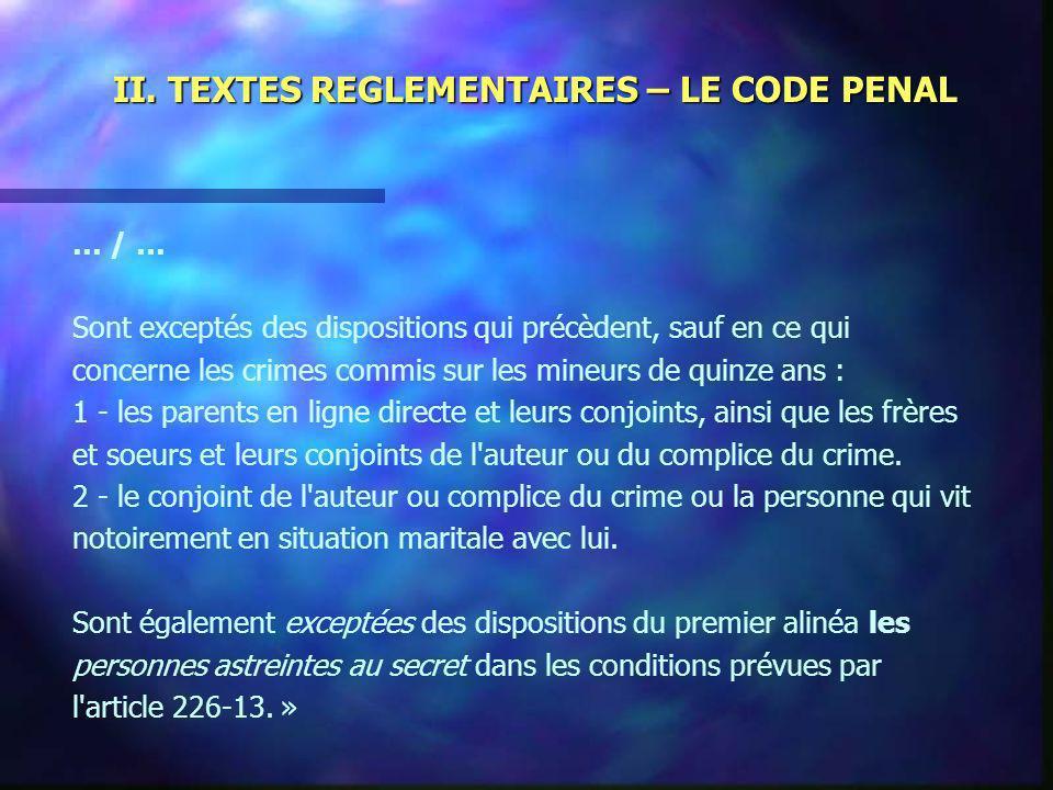 II. TEXTES REGLEMENTAIRES – LE CODE PENAL … / … Sont exceptés des dispositions qui précèdent, sauf en ce qui concerne les crimes commis sur les mineur