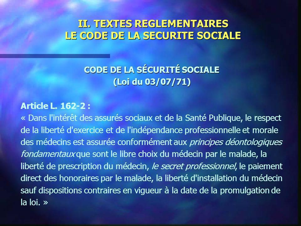 II. TEXTES REGLEMENTAIRES LE CODE DE LA SECURITE SOCIALE CODE DE LA SÉCURITÉ SOCIALE (Loi du 03/07/71) Article L. 162-2 : « Dans l'intérêt des assurés