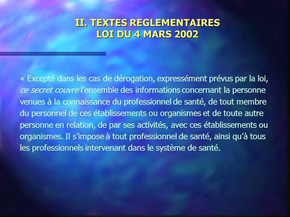 II. TEXTES REGLEMENTAIRES LOI DU 4 MARS 2002 « Excepté dans les cas de dérogation, expressément prévus par la loi, ce secret couvre lensemble des info