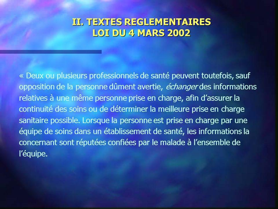 II. TEXTES REGLEMENTAIRES LOI DU 4 MARS 2002 « Deux ou plusieurs professionnels de santé peuvent toutefois, sauf opposition de la personne dûment aver