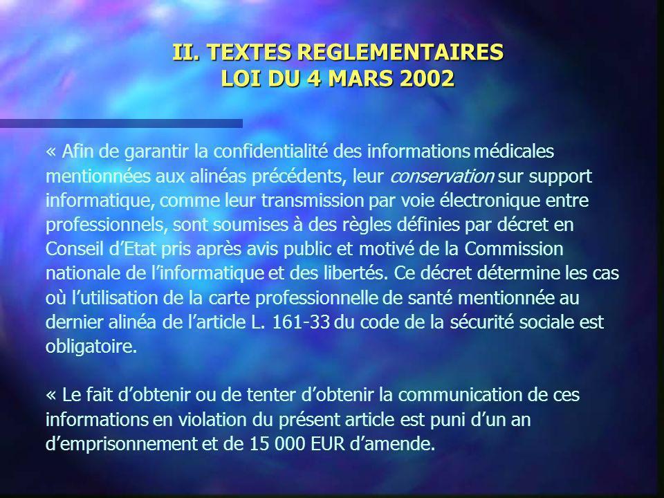 II. TEXTES REGLEMENTAIRES LOI DU 4 MARS 2002 « Afin de garantir la confidentialité des informations médicales mentionnées aux alinéas précédents, leur