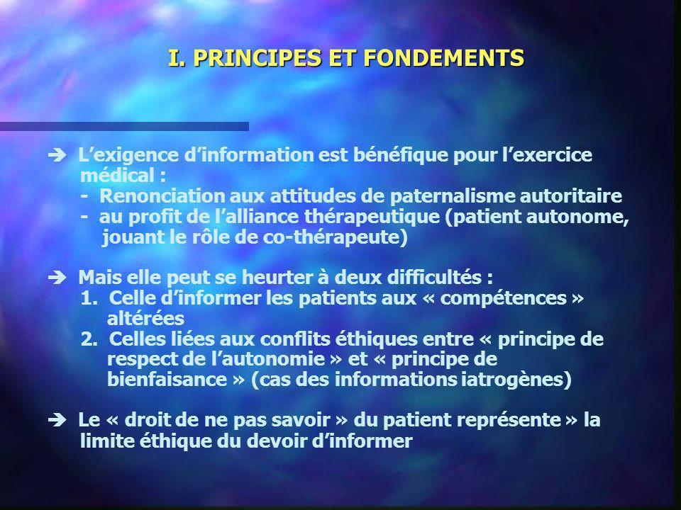 I. PRINCIPES ET FONDEMENTS Lexigence dinformation est bénéfique pour lexercice médical : - Renonciation aux attitudes de paternalisme autoritaire - au