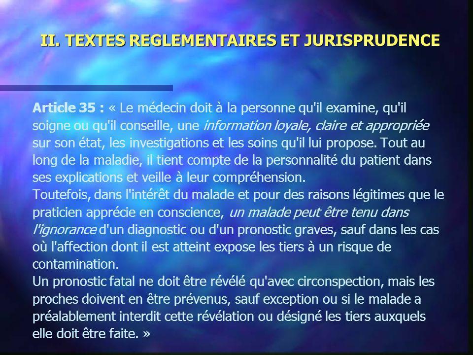 II. TEXTES REGLEMENTAIRES ET JURISPRUDENCE Article 35 : « Le médecin doit à la personne qu'il examine, qu'il soigne ou qu'il conseille, une informatio