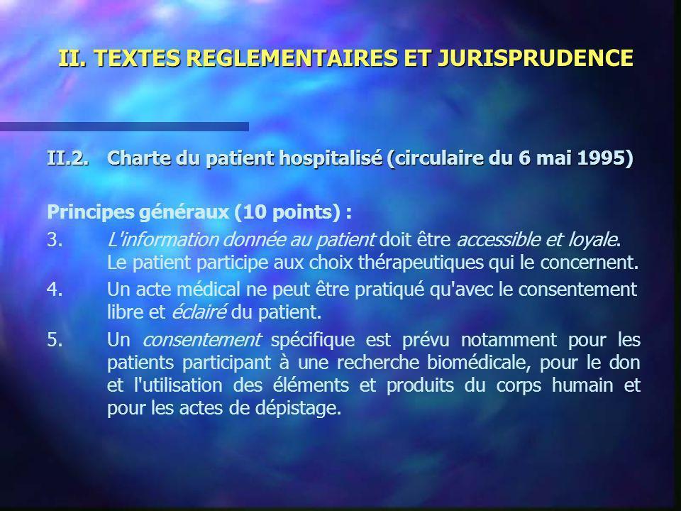 II. TEXTES REGLEMENTAIRES ET JURISPRUDENCE II.2.Charte du patient hospitalisé (circulaire du 6 mai 1995) Principes généraux (10 points) : 3.L'informat