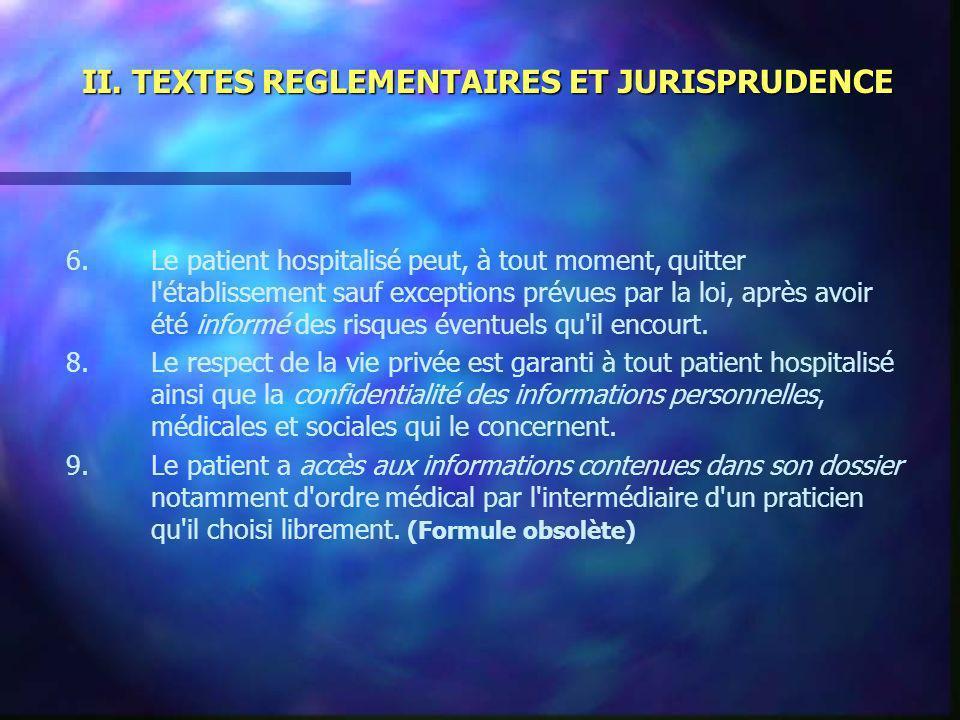 II. TEXTES REGLEMENTAIRES ET JURISPRUDENCE 6.Le patient hospitalisé peut, à tout moment, quitter l'établissement sauf exceptions prévues par la loi, a