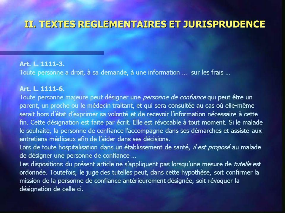 II. TEXTES REGLEMENTAIRES ET JURISPRUDENCE Art. L. 1111-3. Toute personne a droit, à sa demande, à une information … sur les frais … Art. L. 1111-6. T