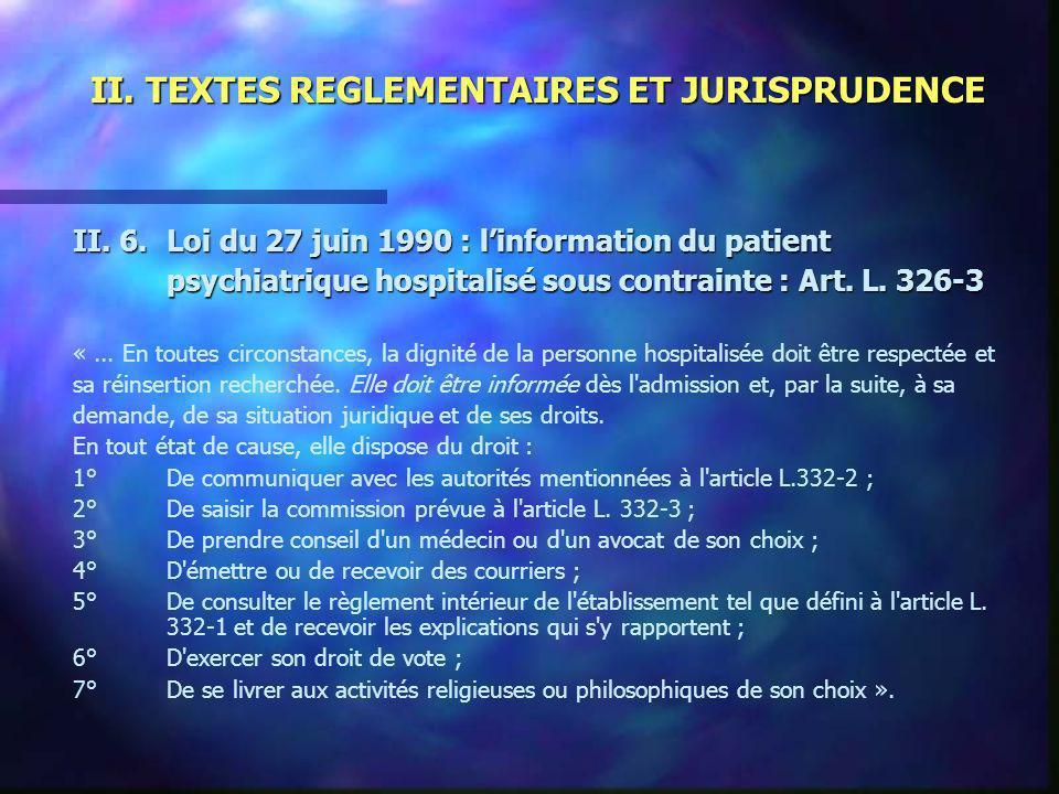 II. TEXTES REGLEMENTAIRES ET JURISPRUDENCE II. 6.Loi du 27 juin 1990 : linformation du patient psychiatrique hospitalisé sous contrainte : Art. L. 326