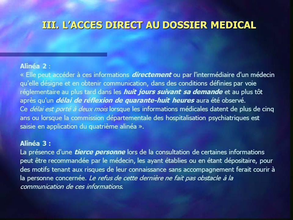 III. LACCES DIRECT AU DOSSIER MEDICAL Alinéa 2 : « Elle peut accéder à ces informations directement ou par l'intermédiaire d'un médecin qu'elle désign