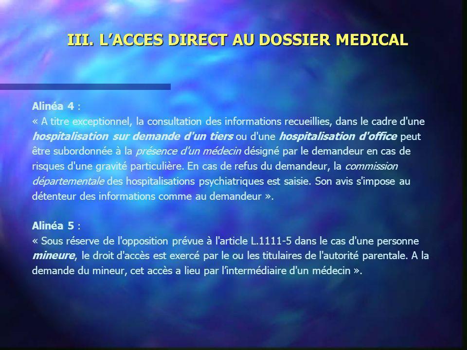III. LACCES DIRECT AU DOSSIER MEDICAL Alinéa 4 : « A titre exceptionnel, la consultation des informations recueillies, dans le cadre d'une hospitalisa