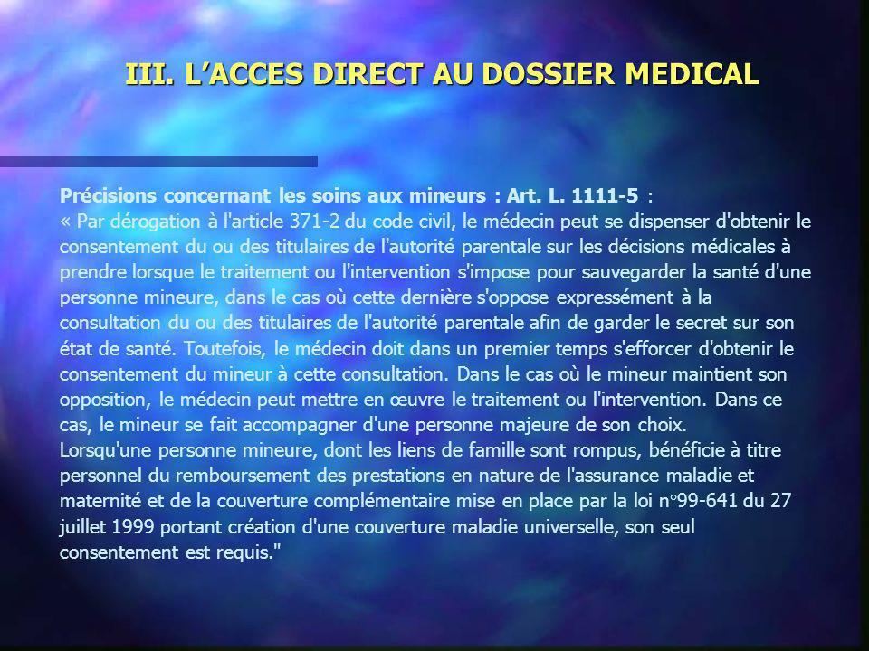 III. LACCES DIRECT AU DOSSIER MEDICAL Précisions concernant les soins aux mineurs : Art. L. 1111-5 : « Par dérogation à l'article 371-2 du code civil,