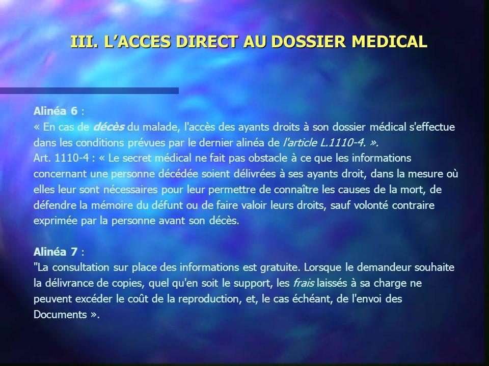 III. LACCES DIRECT AU DOSSIER MEDICAL Alinéa 6 : « En cas de décès du malade, l'accès des ayants droits à son dossier médical s'effectue dans les cond