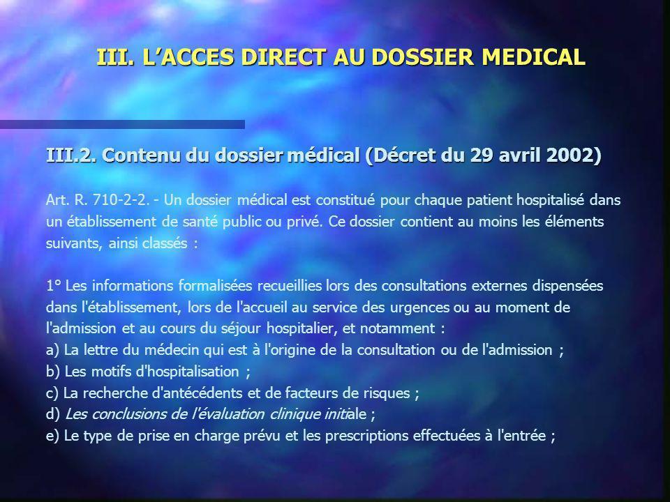III. LACCES DIRECT AU DOSSIER MEDICAL III.2. Contenu du dossier médical (Décret du 29 avril 2002) Art. R. 710-2-2. - Un dossier médical est constitué