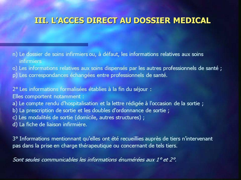 III. LACCES DIRECT AU DOSSIER MEDICAL n) Le dossier de soins infirmiers ou, à défaut, les informations relatives aux soins infirmiers o) Les informati
