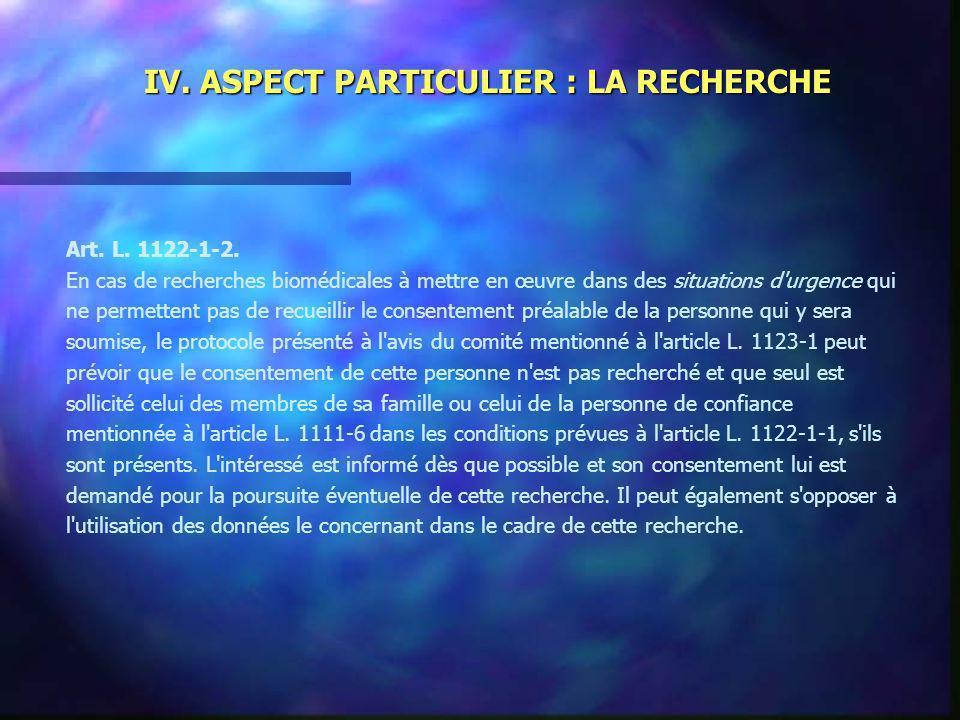 IV. ASPECT PARTICULIER : LA RECHERCHE Art. L. 1122-1-2. En cas de recherches biomédicales à mettre en œuvre dans des situations d'urgence qui ne perme
