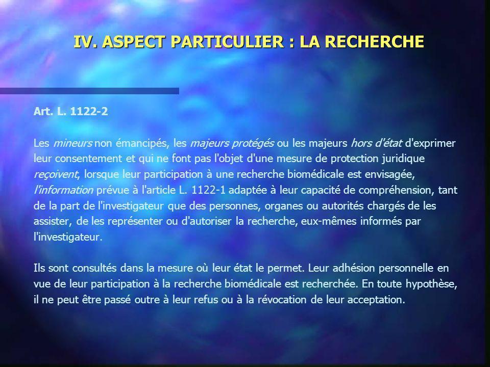 IV. ASPECT PARTICULIER : LA RECHERCHE Art. L. 1122-2 Les mineurs non émancipés, les majeurs protégés ou les majeurs hors d'état d'exprimer leur consen