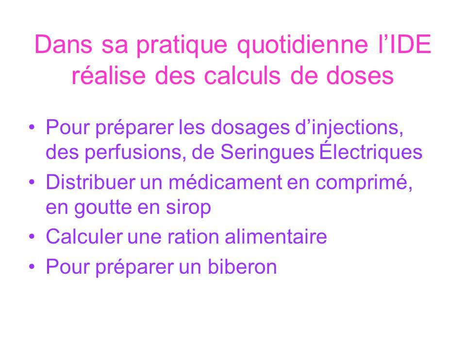 Dans sa pratique quotidienne lIDE réalise des calculs de doses Pour préparer les dosages dinjections, des perfusions, de Seringues Électriques Distrib