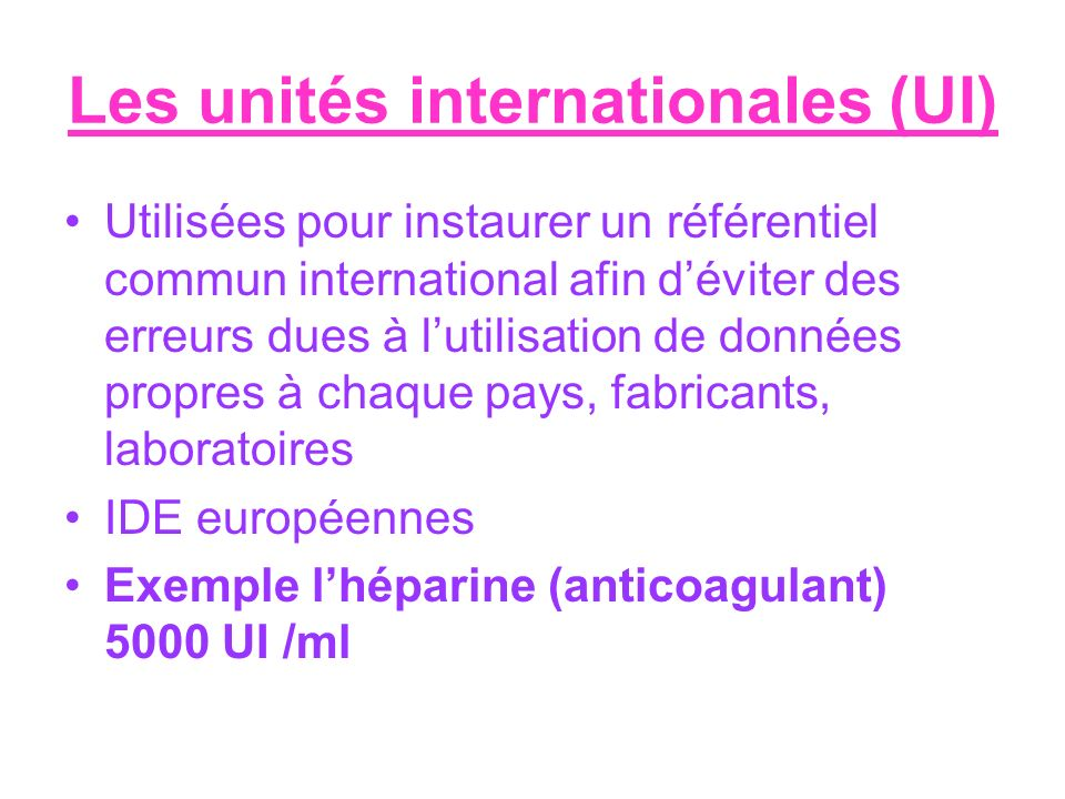 Les unités internationales (UI) Utilisées pour instaurer un référentiel commun international afin déviter des erreurs dues à lutilisation de données p