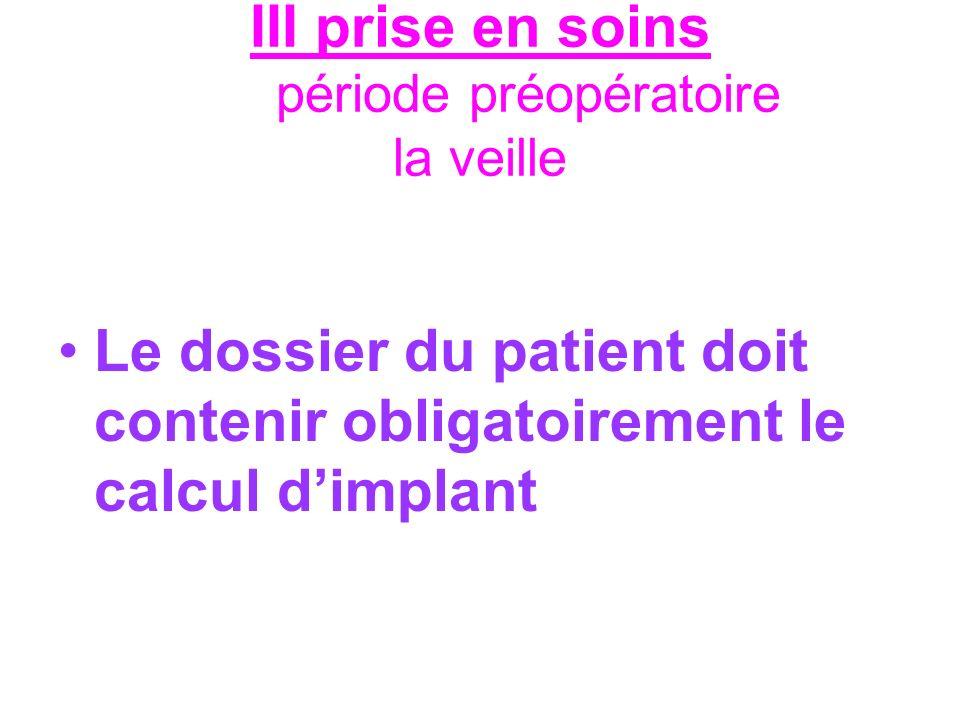 III prise en soins période préopératoire la veille Le dossier du patient doit contenir obligatoirement le calcul dimplant