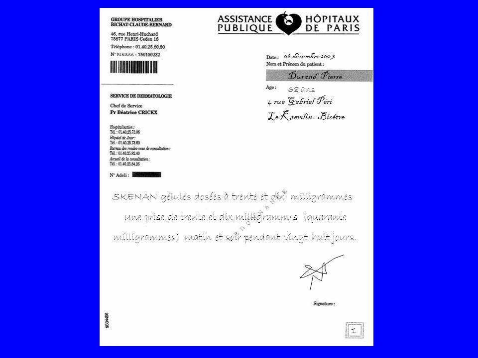 Durand Pierre 68 ans 08 décembre 200 3 1 SKENAN gélules dosées à trente et dix milligrammes Une prise de trente et dix milligrammes (quarante milligrammes) matin et soir pendant vingt huit jours.